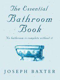 Essential Bathroom Book, Joseph Baxter
