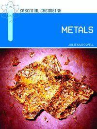 Essential Chemistry: Metals, Julie McDowell