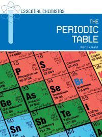 Essential Chemistry: The Periodic Table, Becky Ham