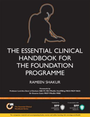 Essential Clinical Handbook: The Essential Clinical Handbook for the Foundation Programme, Rameen Shakur