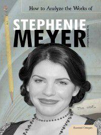 Essential Critiques Set 2: How to Analyze the Works of Stephenie Meyer, Marcela Kostihova