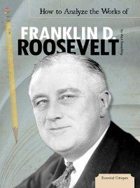 Essential Critiques Set 4: How to Analyze the Works of Franklin D. Roosevelt, Mari Kesselring
