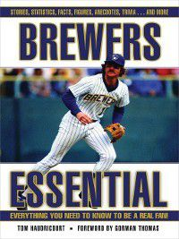 Essential: Everything You Need to Know t: Brewers Essential, Tom Haudricourt