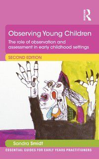 Essential Guides for Early Years Practitioners: Observing Young Children, Sandra Smidt