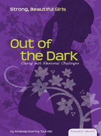Essential Health: Strong Beautiful Girls Set 2: Out of the Dark, Amanda Doering Tourville