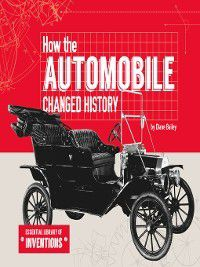 Essential Library of Inventions: How the Automobile Changed History, Diane Bailey