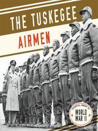 Essential Library of World War II: Tuskegee Airmen, Christine Zuchora-Walske