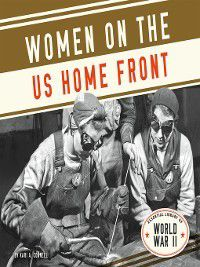 Essential Library of World War II: Women on the US Home Front, Kari A. Cornell