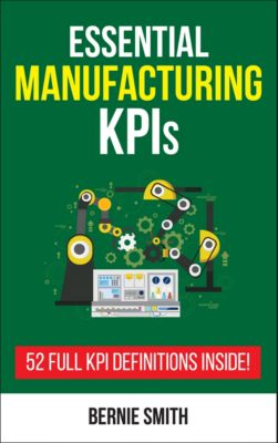 Essential Manufacturing KPIs, Bernie Smith