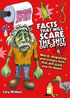 Essential Shit: Essential Shit - Facts That Will Scare the Total Shit Out of You!, Cary McNeal