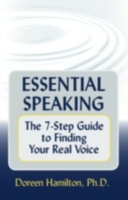 Essential Speaking: The 7-Step Guide to Finding Your Real Voice, Ph.D., Doreen Hamilton