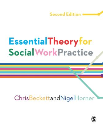 Essential Theory for Social Work Practice, Chris Beckett, Nigel Horner