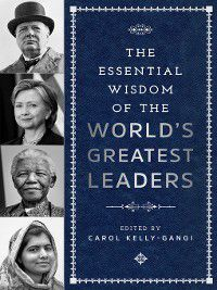 Essential Wisdom: The Essential Wisdom of the World's Greatest Leaders, Carol Kelly-Gangi
