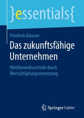 essentials: Das zukunftsfähige Unternehmen, Friedrich Glauner
