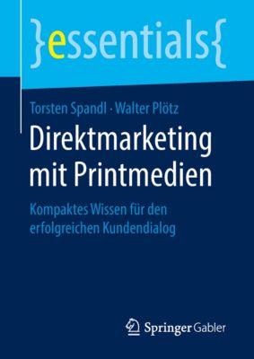 essentials: Direktmarketing mit Printmedien, Torsten Spandl, Walter Plötz