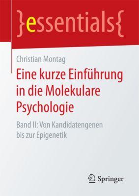 essentials: Eine kurze Einführung in die Molekulare Psychologie, Christian Montag