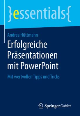 essentials: Erfolgreiche Präsentationen mit PowerPoint, Andrea Hüttmann
