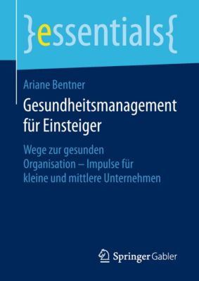 essentials: Gesundheitsmanagement für Einsteiger, Ariane Bentner
