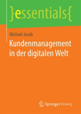 essentials: Kundenmanagement in der digitalen Welt, Michael Jacob