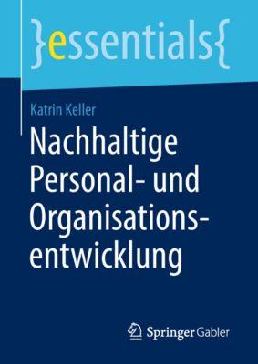 essentials: Nachhaltige Personal- und Organisationsentwicklung, Katrin Keller