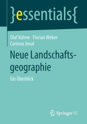 essentials: Neue Landschaftsgeographie, Olaf Kühne, Florian Weber, Corinna Jenal