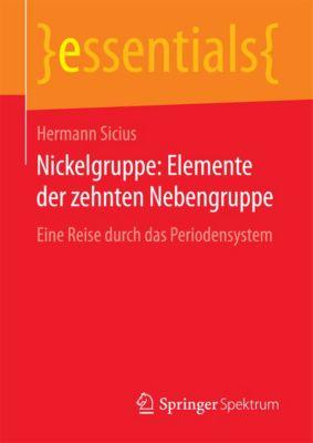 essentials: Nickelgruppe: Elemente der zehnten Nebengruppe, Hermann Sicius