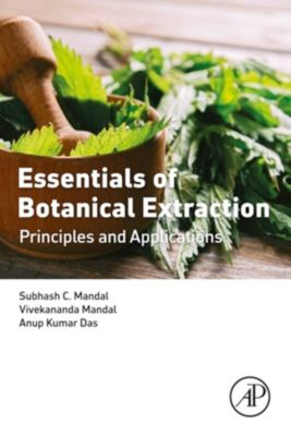 Essentials of Botanical Extraction, Anup Kumar Das, Subhash C. Mandal, Vivekananda Mandal