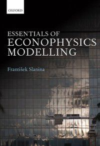 Essentials of Econophysics Modelling, Frantisek Slanina