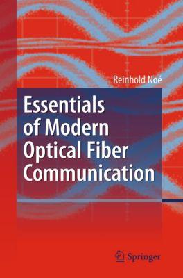 Essentials of Modern Optical Fiber Communication, Reinhold Noé