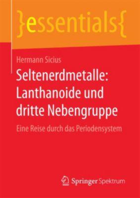 essentials: Seltenerdmetalle: Lanthanoide und dritte Nebengruppe, Hermann Sicius