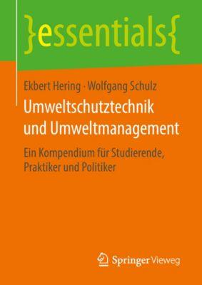 essentials: Umweltschutztechnik und Umweltmanagement, Wolfgang Schulz, Ekbert Hering