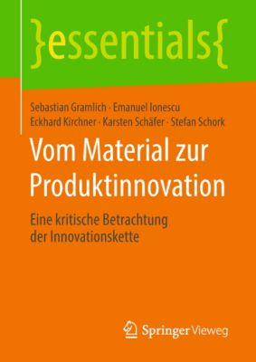essentials: Vom Material zur Produktinnovation, Eckhard Kirchner, Karsten Schäfer, Sebastian Gramlich, Emanuel Ionescu, Stefan Schork