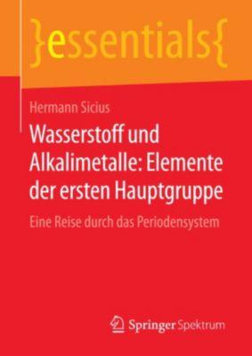 essentials: Wasserstoff und Alkalimetalle: Elemente der ersten Hauptgruppe, Hermann Sicius