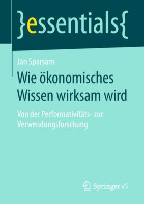essentials: Wie ökonomisches Wissen wirksam wird, Jan Sparsam