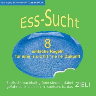 EssSucht - 8 einfache Regeln, Ingrid Schlieske