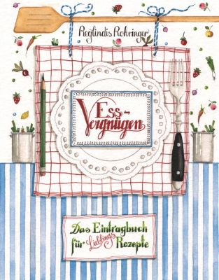Essvergnügen - Das Eintragbuch für Lieblingsrezepte - Reglindis Rohringer |
