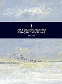 Estação das Chuvas, José Eduardo Agualusa