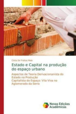 Estado e Capital na produção do espaço urbano, Cintia De Freitas Melo