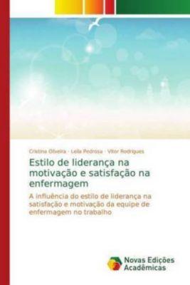 Estilo de liderança na motivação e satisfação na enfermagem, Cristina Oliveira, Leila Pedrosa, Vitor Rodrigues