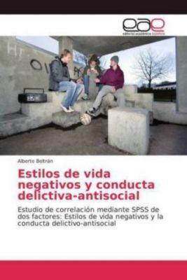 Estilos de vida negativos y conducta delictiva-antisocial, Alberto Beltrán