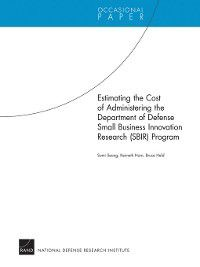Estimating the Cost of Administering the Department of Defense Small Business Innovation Research (SBIR) Program, Bruce Held, Kenneth Horn, Somi Seong