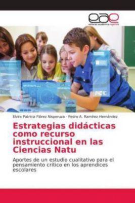 Estrategias didácticas como recurso instruccional en las Ciencias Natu, Elvira Patricia Florez Nisperuza, Pedro A. Ramírez Hernández