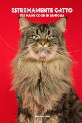 Estremamente gatto - Tre Maine Coon in famiglia, Enzo M. G. Borri