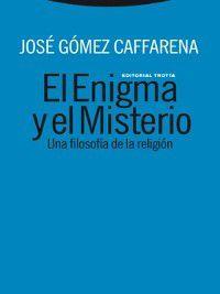 Estructuras y Procesos. Religión: El Enigma y el Misterio, José Gómez Caffarena