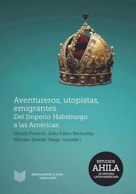 Estudios AHILA de Historia Latinoamericana: Aventureros, utopistas, emigrantes