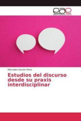 Estudios del discurso desde su praxis interdisciplinar, Mercedes Garcés Pérez