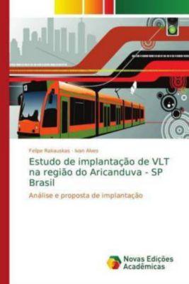 Estudo de implantação de VLT na região do Aricanduva - SP Brasil, Felipe Rakauskas, Ivan Alves