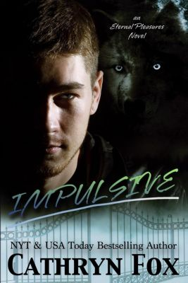 Eternal Pleasure: Impulsive (Eternal Pleasure, #2), Cathryn Fox