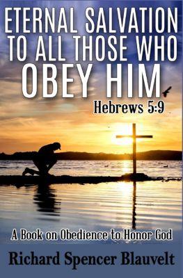 Eternal Salvation to All Those Who Obey Him Hebrews 5:9, Richard Spencer Blauvelt