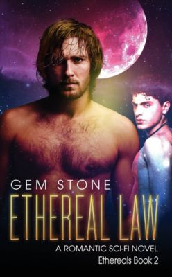 Ethereals: Ethereal Law: A Romantic Sci-fi Novel (Ethereals Book 2), Gem Stone